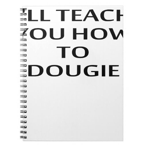 I'LL TEACH YOU HOW TO DOUGIE T-Shirts.png Note Books