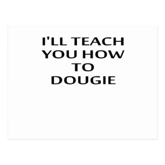 I'LL TEACH YOU HOW TO DOUGIE T-Shirts.png Postcard