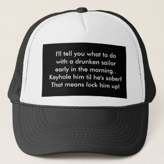 I'll Tell You what to do with a drunken sailor Trucker Hat