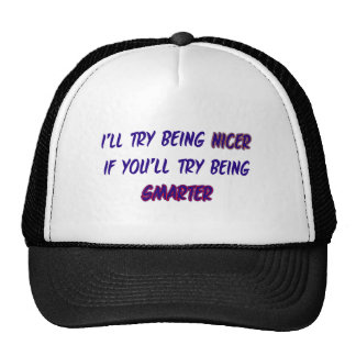 I'll try being nicer... hat