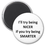 I'll Try Being NIcer If You Try Being Smarter Refrigerator Magnet