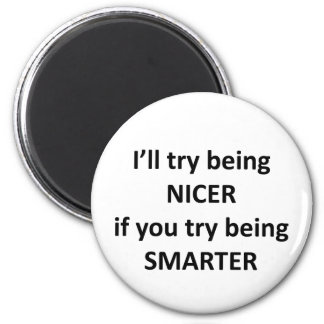 I'll Try Being NIcer If You Try Being Smarter Magnet