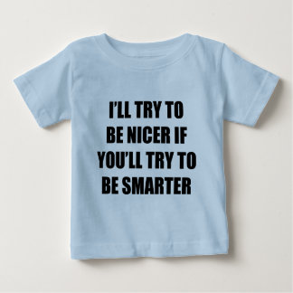 I'll Try To Be Nicer Baby T-Shirt