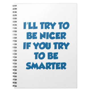 I'll Try To Be Nicer If You Try To Be Smarter Spiral Notebook