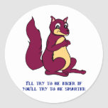 I'll try to be nicer if you'll try to be smarter. round stickers