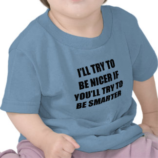 I'll Try To Be Nicer Tshirts