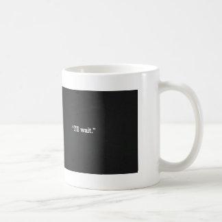 i'll wait classic white coffee mug