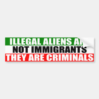 Illegal Aliens are Not Immigrants! Bumper Sticker
