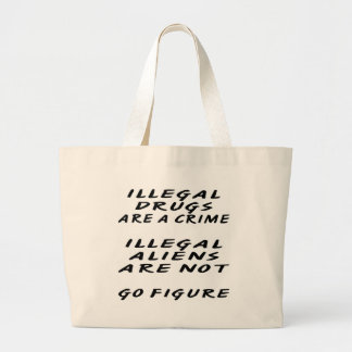 ILLEGAL Drugs are a crime ILLEGAL Aliens Are Canvas Bag