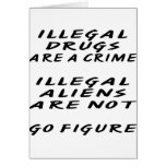ILLEGAL Drugs are a crime ILLEGAL Aliens Are Greeting Cards