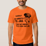 Illegal? Go Directly to Jail. T Shirt