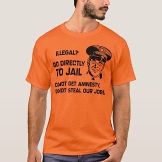 Illegal? Go Directly to Jail. T-Shirt