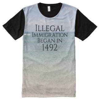 Illegal Immigration Began In 1492 All-Over Print T-shirt