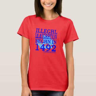 Illegal Immigration Began in 1492 T-Shirt