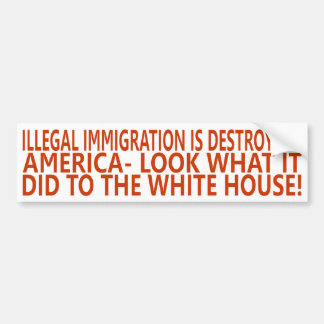 ILLEGAL IMMIGRATION IS DESTROYING AMERICA BUMPER STICKER