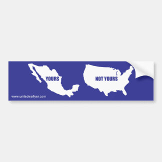 """Illegal Immigration """"Not Yours"""" Bumper Sticker"""