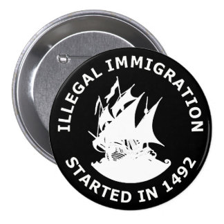 Illegal Immigration Started In 1492 Pinback Button