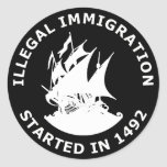Illegal Immigration Started In 1492 Round Stickers