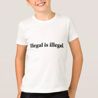 Illegal is illegal. T-Shirt