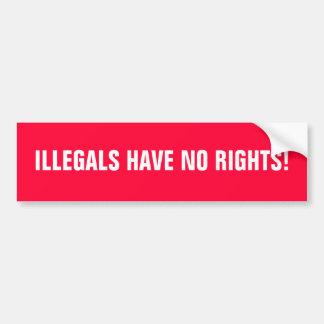 ILLEGALS HAVE NO RIGHTS! BUMPER STICKER