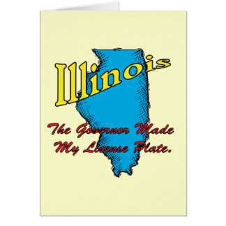 Illinois IL Motto ~ The Governor Made My License Card