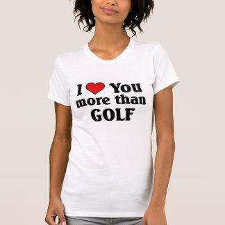 Ilove you more than golf T-Shirt