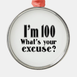 I'm 100  What's Your Excuse ? Metal Ornament
