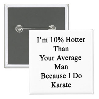 I'm 10 Hotter Than Your Average Man Because I Do K 2 Inch Square Button