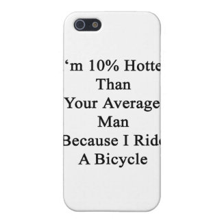 I'm 10 Hotter Than Your Average Man Because I Ride iPhone 5/5S Cases