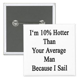 I'm 10 Hotter Than Your Average Man Because I Sail 2 Inch Square Button