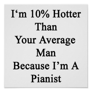 I'm 10 Hotter Than Your Average Man Because I'm A Poster