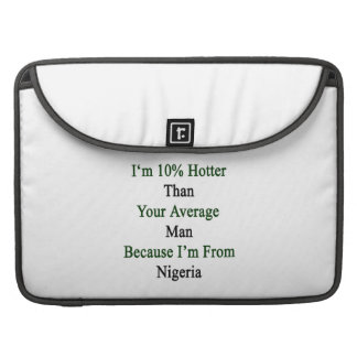 I'm 10 Hotter Than Your Average Man Because I'm Fr Sleeve For MacBook Pro