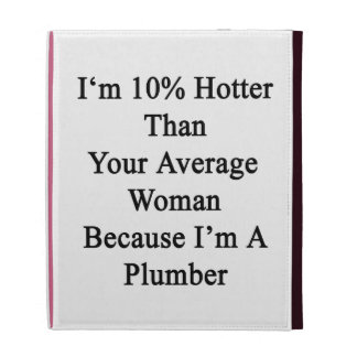 I'm 10 Hotter Than Your Average Woman Because I'm iPad Folio Cover