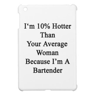 I'm 10 Hotter Than Your Average Woman Because I'm Cover For The iPad Mini