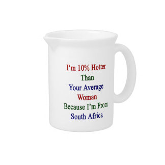 I'm 10 Hotter Than Your Average Woman Because I'm Beverage Pitchers