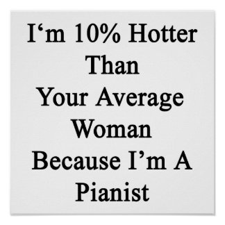 I'm 10 Hotter Than Your Average Woman Because I'm Poster