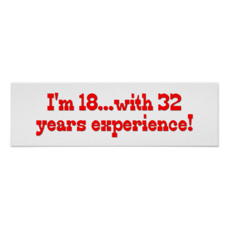 I'm 18 with 32 years experience! poster