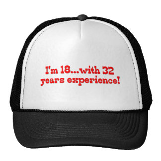 I'm 18 with 32 years experience! trucker hat
