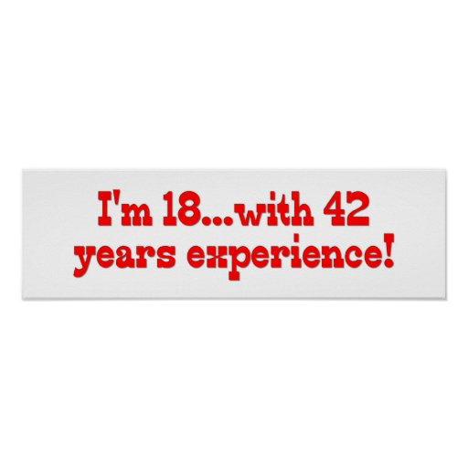 I'm 18 With 42 Years Experience Print