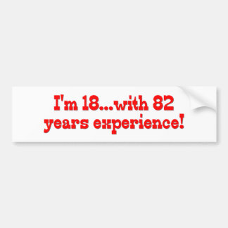 I'm 18 With 82 Years Experience Car Bumper Sticker