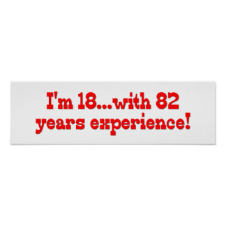 I'm 18 With 82 Years Experience Print