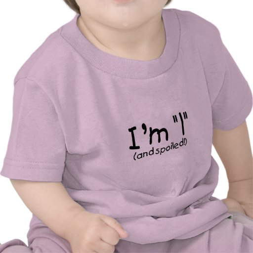 I'm 1 and Spoiled T-shirts