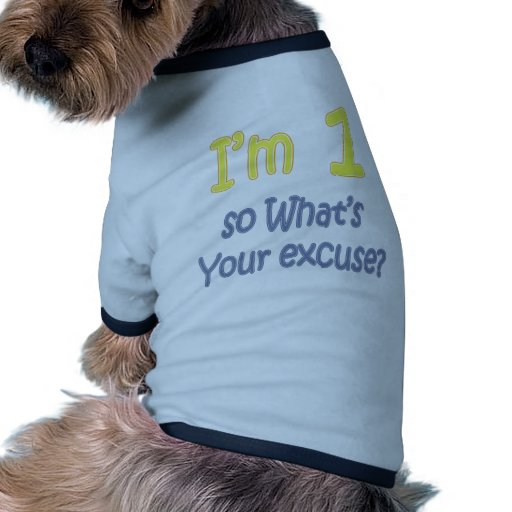 I'm 1 so what's your excuse dog t-shirt