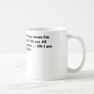 I'm # 1, what do you mean I'm not. Ok I am #2, ... Mugs