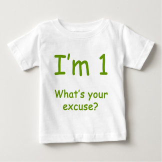 I'm 1 What's Your Excuse? Baby T-Shirt