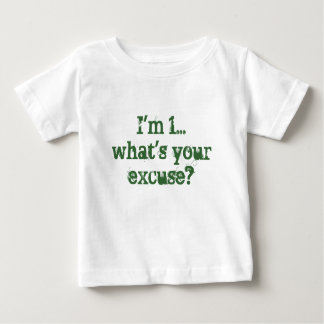 I'm 1...what's your excuse? baby T-Shirt
