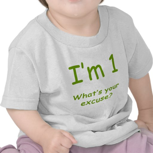 I'm 1 What's Your Excuse? Tee Shirt