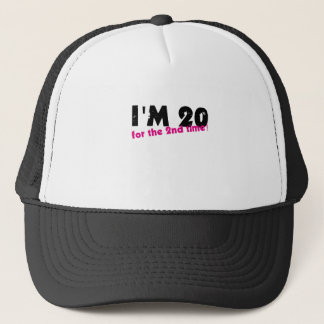 I'm 20 For The 2nd Time Trucker Hat
