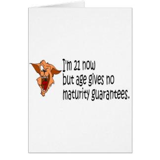 Im 21 ahora pero edad no da ninguna garantía de la tarjeta de felicitación