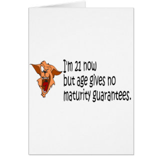 Im 21 now but age gives no maturity guarantees card